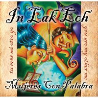 Mujeres Con Palabra — IN LAK ECH