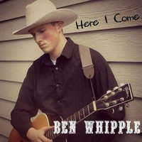 Here I Come — Ben Whipple