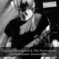 Live at Rockpalast — George Thorogood, The Destroyers