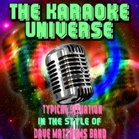Typical Situation [In the Style of Dave Matthews Band] — The Karaoke Universe