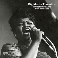 With The Muddy Waters Blues Band — Big Mama Thornton