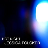 Hot Night — Jessica Folcker