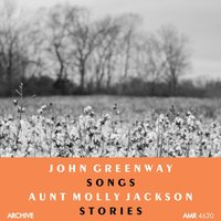 Songs and Stories — Aunt Molly Jackson, John Greenway