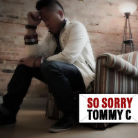 So Sorry — Tommy C
