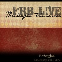 Frb Influences Live from Monteagle Tennessee, Vol. 1 — Flat River Band