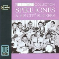 The Essential Collection — Spike Jones & His City Slickers