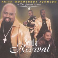 Send A Revival — Keith Wonderboy Johnson, The Spiritual Voices, Keith Wonderboy Johnson & The Spiritual Voices