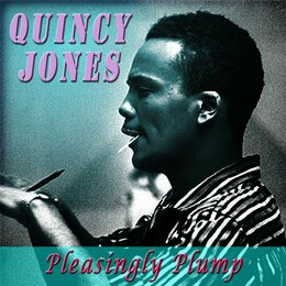 Pleasingly Plump — Quincy Jones, Dinah Washington, Quincy Jones, Dinah Washington