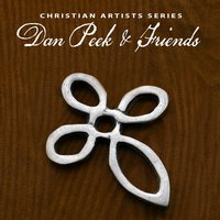 Christian Artists Series: Dan Peek & Friends — сборник