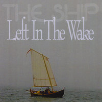 Left In The Wake — The Ship