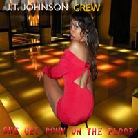 She Get Down on the Floor — J.T. JOHNSON CREW