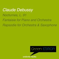 Green Edition - Debussy: Nocturnes, L. 91 & Fantaisie for Piano and Orchestra — Marylène Dosse, Jean-Marie Londeix, Louis de Froment, Radio Luxembourg Symphony Orchestra, Клод Дебюсси