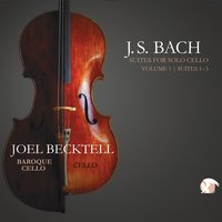 J.S. Bach Suites for Solo Cello, Vol. 1 — Joel Becktell, Иоганн Себастьян Бах
