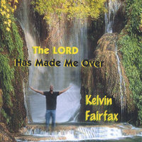 The LORD Has Made Me Over — Kelvin Fairfax