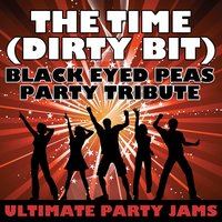 The Time (Dirty Bit) (Black Eyed Peas Party Tribute) — Ultimate Party Jams