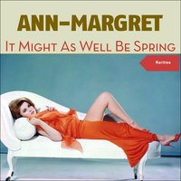 It Might as Well Be Spring — Ann-Margret