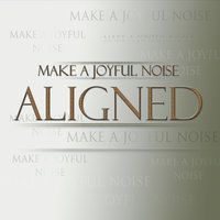 Make a Joyful Noise — Aligned