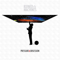 Pressure & Obsession — Ruined Machines