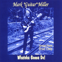 "Whatcha Gonna Do! — Mark ""Guitar"" Miller"