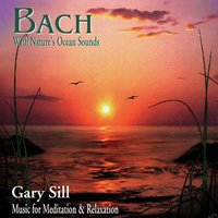 Bach With Nature's Ocean Sounds — Gary Sill