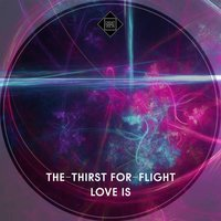 Love Is — The-Thirst For-Flight