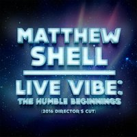 Live Vibe: The Humble Beginnings (Director's Cut) — Matthew Shell