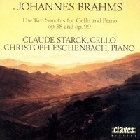 Johannes Brahms: The Two Sonatas for Cello & Piano op. 38 & op. 99 — Claude Starck & Christoph Eschenbach