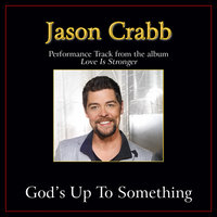 God's Up to Something Performance Tracks — Jason Crabb