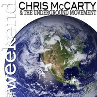 The Weekend — Chris Mccarty & The Underground Movement