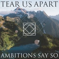 Tear Us Apart — Ambitions Say So