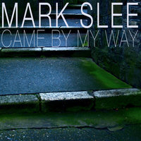 Came By My Way — Mark Slee