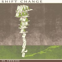 Shift Change — Dr. Awkward