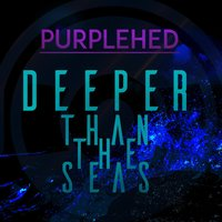 Deeper Than the Seas — Purplehed
