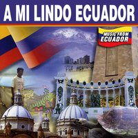 A mi Lindo Ecuador — Various Artists from Ecuador