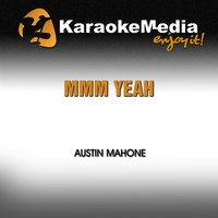 Mmm Yeah [In the Style of Austin Mahone] — Karaokemedia