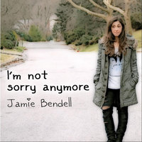 I'm Not Sorry Anymore — Jamie Bendell