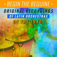 Begine the Beguine - Original Recordings of the Latin Orchestras of the 1940s — сборник
