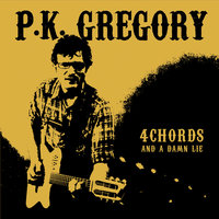 Four Chords and a Damn Lie — PK Gregory