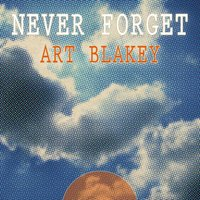 Never Forget — Art Blakey