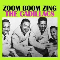 Zoom Boom Zing — The Cadillacs