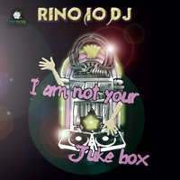 I Am Not Your Juke Box — Rino(IO)Dj