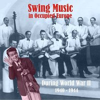 Swing Music in Occupied Europe during World War II / Recordings 1940 - 1944 — сборник