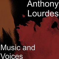 Music and Voices — Anthony Lourdes