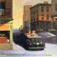 Crush — Orchestral Manoeuvres In The Dark