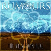 The View From Here — Rumours