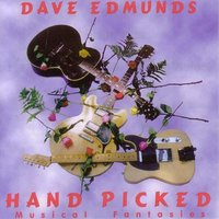 Hand Picked: Musical Fantasies — Dave Edmunds