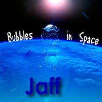 Bubbles In Space — Jaff