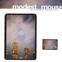 The Lonesome Crowded West — Modest Mouse