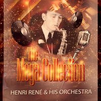 The Mega Collection — Henri Rene & His Orchestra