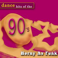 Dance Hits of the 90's- Horny As Funk — сборник